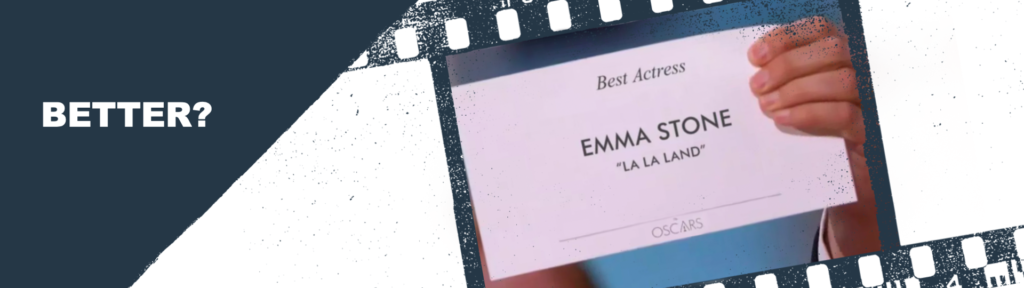 "Better - Best Actress Emma Stone ""La La Land"""